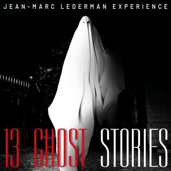 Jean-Marc Lederman Experience - 13 Ghost Stories