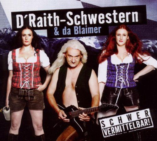 D'Raith Schwestern & da Blaimer - Schwer vermittelbar!