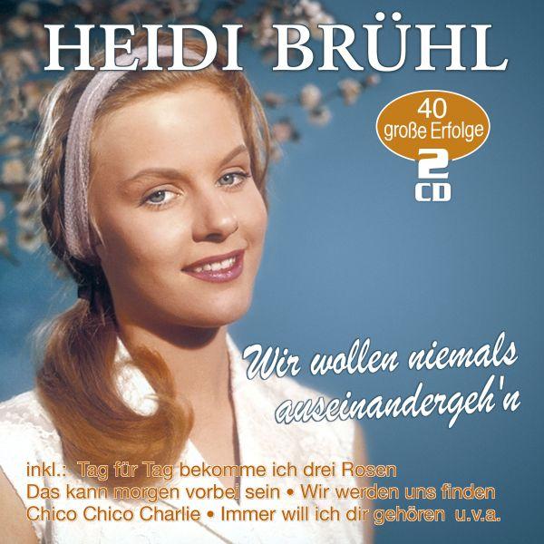 Brühl, Heidi - Wir wollen niemals auseinandergeh'n - 40 große Erfolge