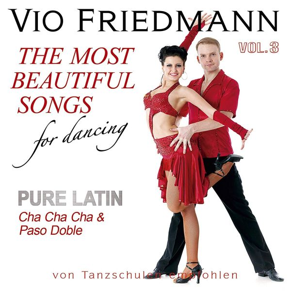 Friedmann, Vio - Pure Latin Vol. 3 (Cha Cha Cha & Paso Doble) - The Most Beautiful Songs For Dancing