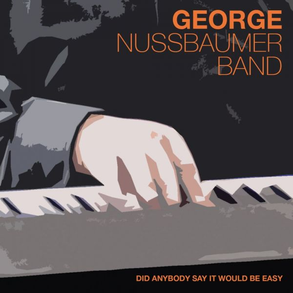 Nussbaumer, George & Band - Did Anybody Say It Would Be Easy