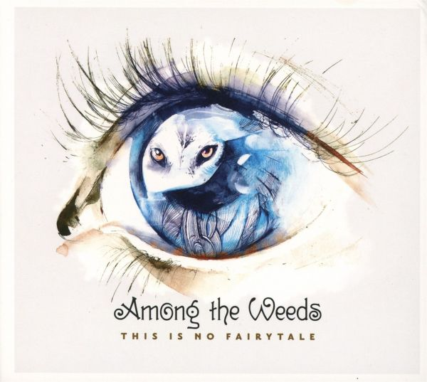 Among The Weeds - This Is No Fairytale