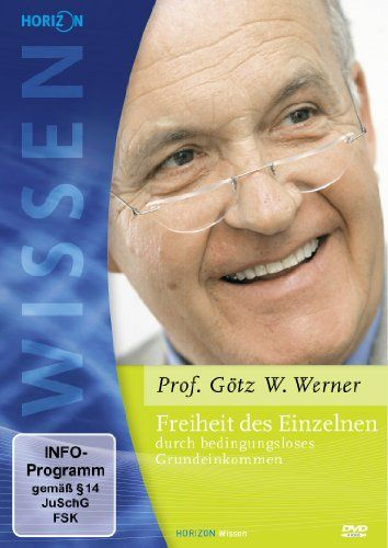 Freiheit des Einzelnen durch bedingungsloses Grundeinkommen (Prof. Dr. Götz W. Werner)