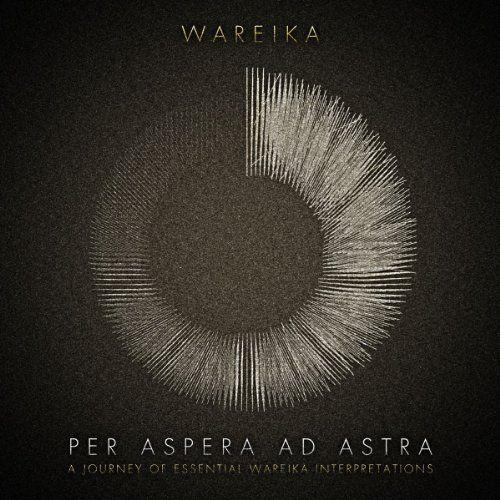 Wareika - Per Aspera Ad Astra - A Journey Of Essential Wareika Interpretations