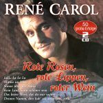 Carol, Rene - Rote Rosen, rote Lippen, roter Wein - 50 Erfolge