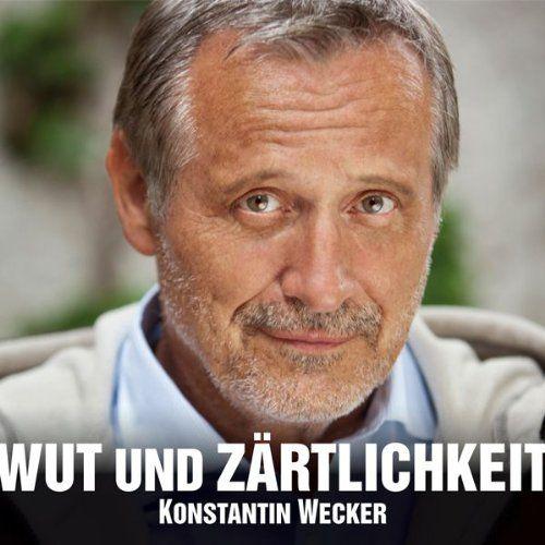 Wecker, Konstantin - Wut und Zärtlichkeit