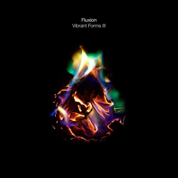 Fluxion - Vibrant Forms III (Part 4)