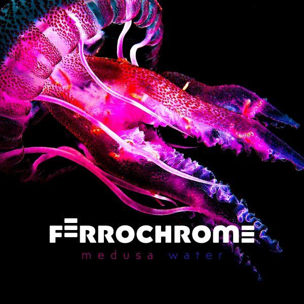 Ferrochrome - Medusa Water
