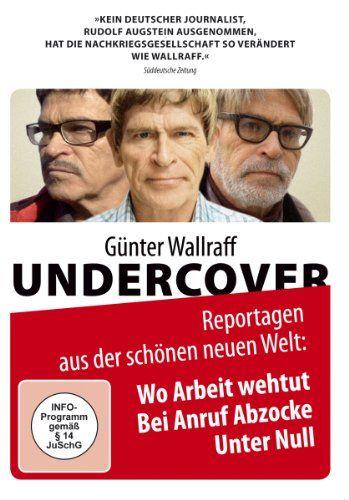 Günter Wallraff Undercover (Wo Arbeit wehtut / Bei Anruf: Abzocke / Unter Null)