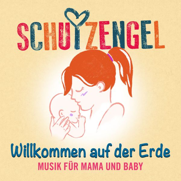 Schutzengel - Willkommen auf der Erde: Musik für Mama und Baby