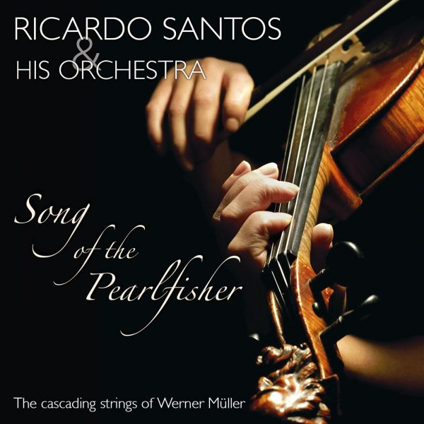 Santos, Ricardo - Song of the Pearlfisher - The Cascading Strings Of Werner Müller
