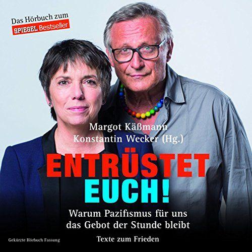 Käßmann, Margot / Wecker, Konstantin - Entrüstet Euch! Warum Pazifismus für uns das Gebot der Stunde