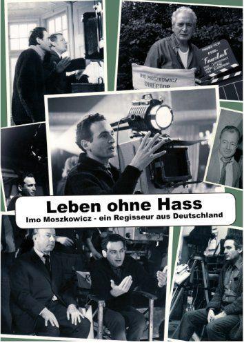 Leben ohne Hass- Imo Moszkowicz, ein Regisseur aus Deutschland
