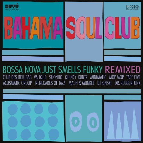 Bahama Soul Club, The - Bossa Nova Just Smells Funky (REMIX Album)