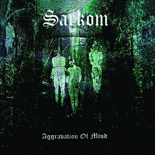 Sarkom - Aggravation of Mind