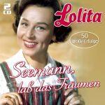 Lolita - Seemann, laß das Träumen - 50 große Erfolge
