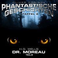 Oliver Dörings Phantastische Geschichten - Staffel 2 - Dr. Moreau (Teil 2) (H.G. Wells)