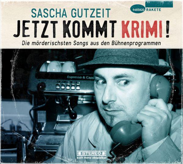 Gutzeit, Sascha - Jetzt kommt Krimi! (Die mörderischsten Songs aus den Bühnenprogrammen)