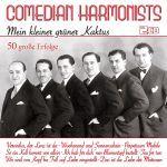 Comedian Harmonists - Mein kleiner grüner Kaktus - 50 große Erfolge