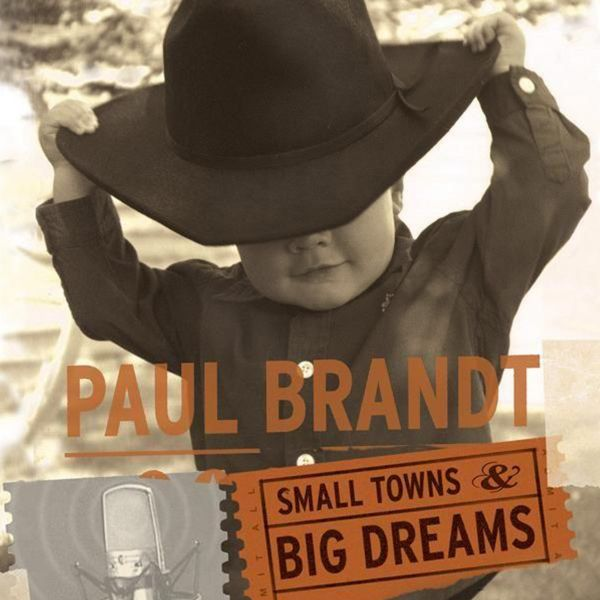 Brandt, Paul - Small Towns & Big Dreams