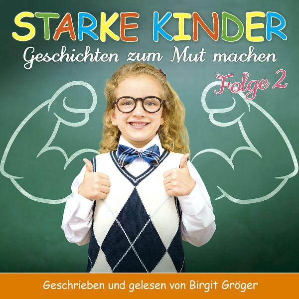 Gröger, Birgit - Starke Kinder (Folge 2) Geschichten zum Mutmachen