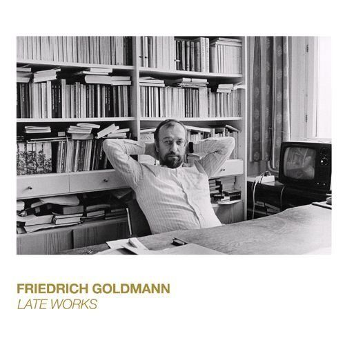 Goldmann, Friedrich - Late Works