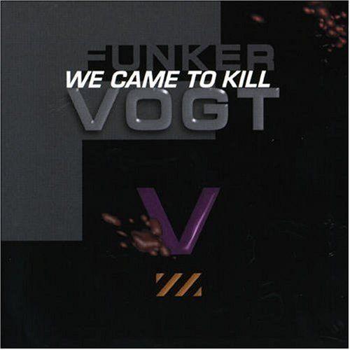 Funker Vogt - We came to kill