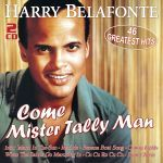 Belafonte, Harry - Come Mister Tally Man - 46 Greatest Hits