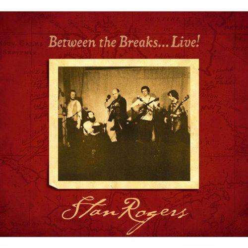 Rogers, Stan - Between the breaks live (remastered)