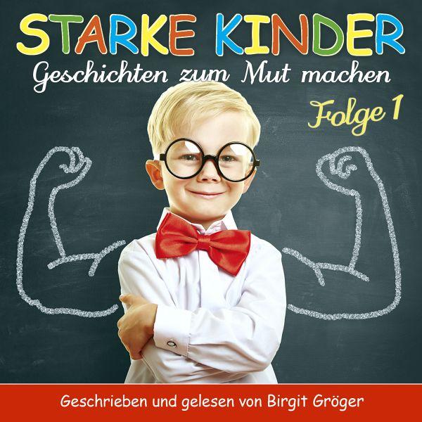 Gröger, Birgit - Starke Kinder (Folge 1) Geschichten zum Mutmachen
