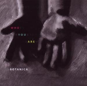 Botanica - Who you are
