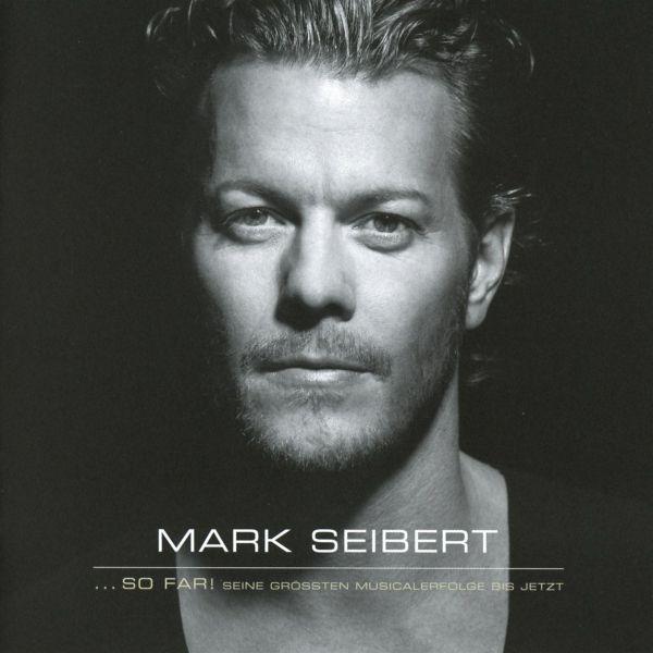 Seibert, Mark - ... so far! Seine größten Musicalerfolge bis jetzt.