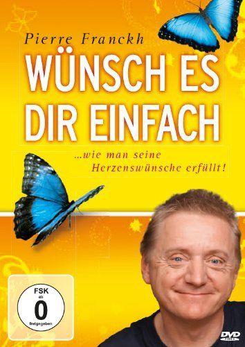 Wünsch es Dir einfach - Erfolgreich wünschen mit Pierre Franckh (Neuauflage)