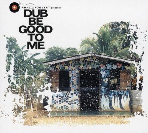 Phazz Forvert - Dub Be Good to Me