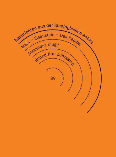 Alexander Kluge: Nachrichten aus der ideologischen Antike / Eisensteins Kapital