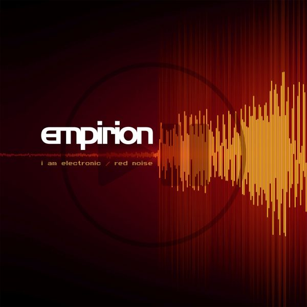 Empirion - I Am Electronic/ Red Noise