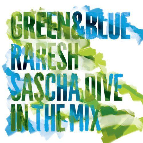 Dive, Sascha / Raresh - Green & Blue 2011 - Raresh & Sascha Dive in the Mix