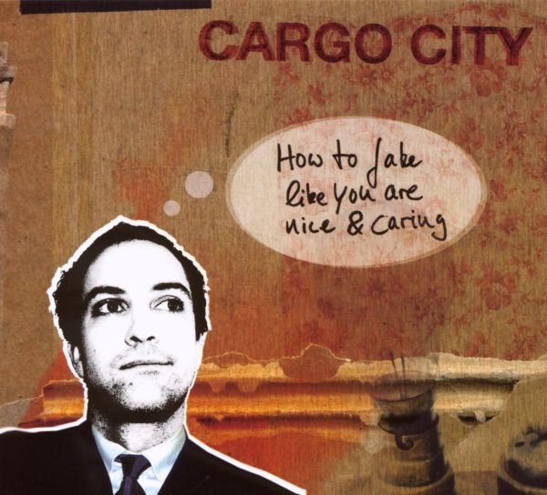 Cargo City - How to Fake Like You are Nice and Caring