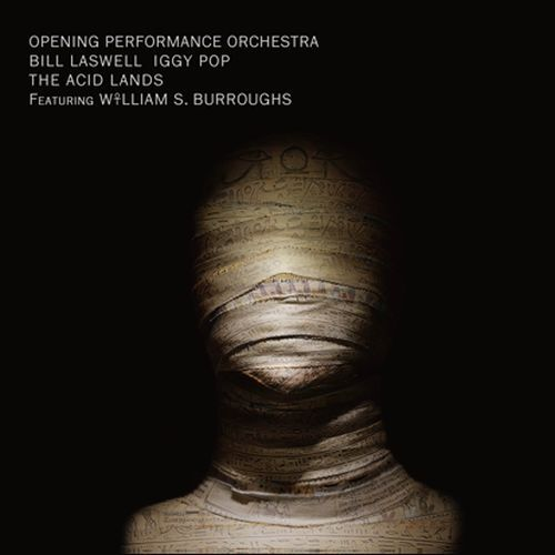 Laswell, Iggy Pop, Burroughs, Opening Performance Orchestra - The Acid Lands