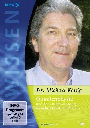 Quantenphysik und der Zusammenhang zwischen Geist und Materie (Dr. Michael König)