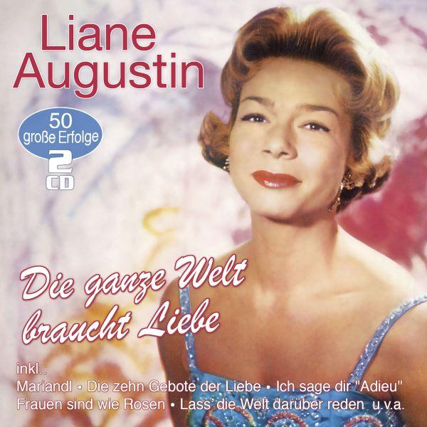 Augustin, Liane - Die ganze Welt braucht Liebe - 50 große Erfolge