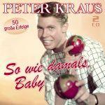 Kraus, Peter - So wie damals, Baby - 50 große Erfolge