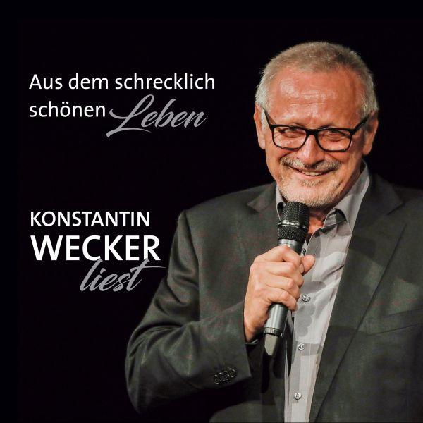 Wecker, Konstantin - Aus dem schrecklich schönen Leben (Hörbuch)