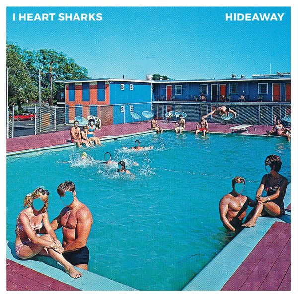 I Heart Sharks - Hideaway (LP + DL)
