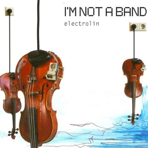 I'm Not A Band - Electrolin