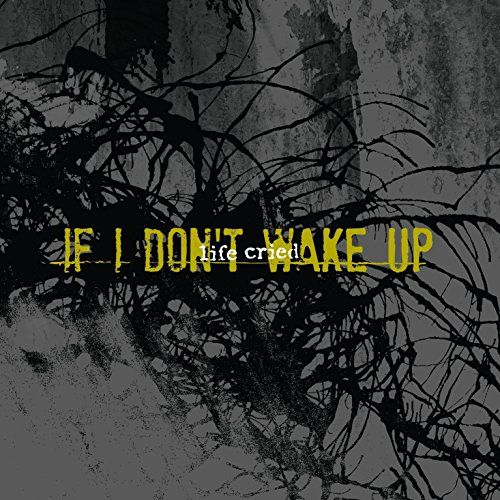 Life Cried - If I don't wake up