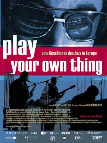 Play Your Own Thing - Eine Geschichte des europäischen Jazz
