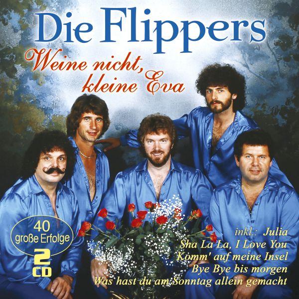 Flippers, Die - Weine nicht, kleine Eva - 40 große Erfolge