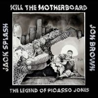 Kill The Motherboard - The Legend Of Picasso Jones (2LP)