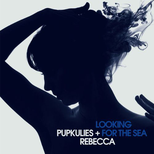 Pupkulies & Rebecca - Looking For The Sea